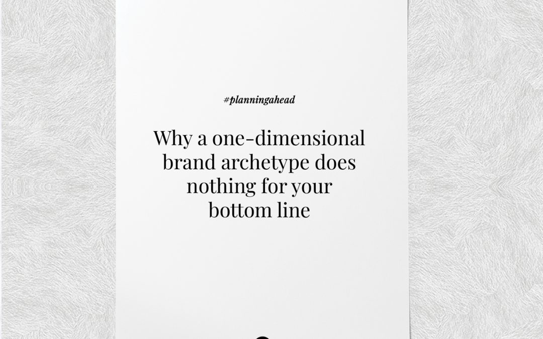 Why a one-dimensional brand archetype does nothing for your bottom line