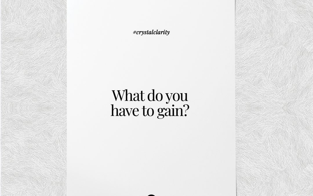 What do you have to gain?