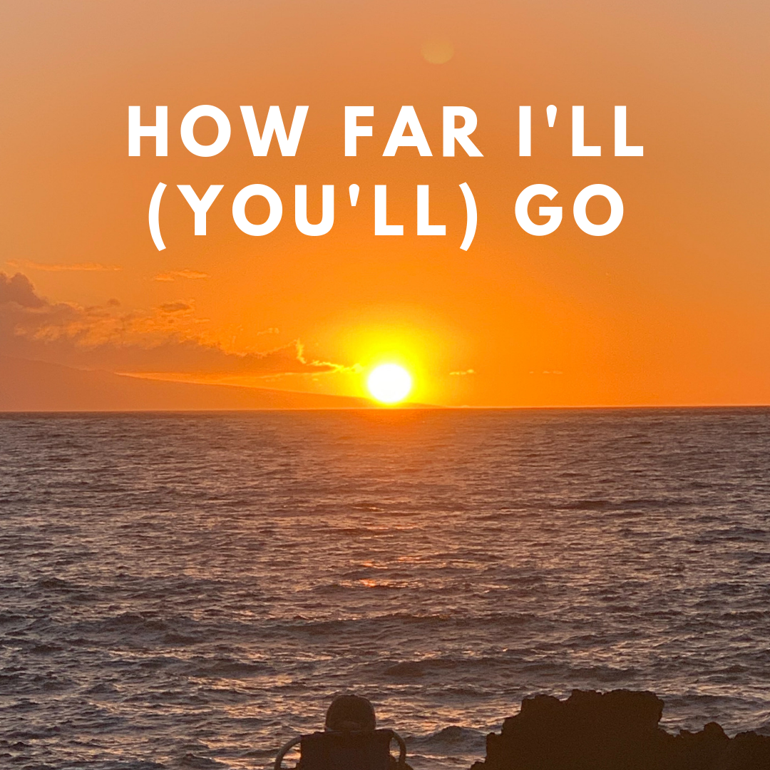 How far I'll (you'll) go