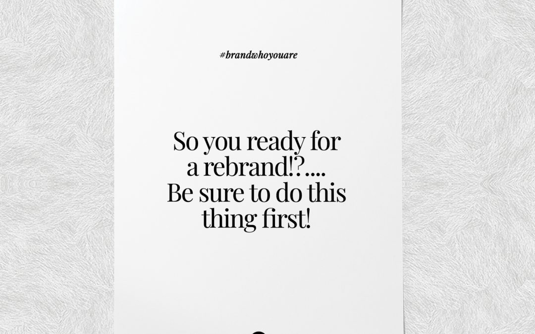 So you ready for a rebrand!?…. Be sure to do this thing first!