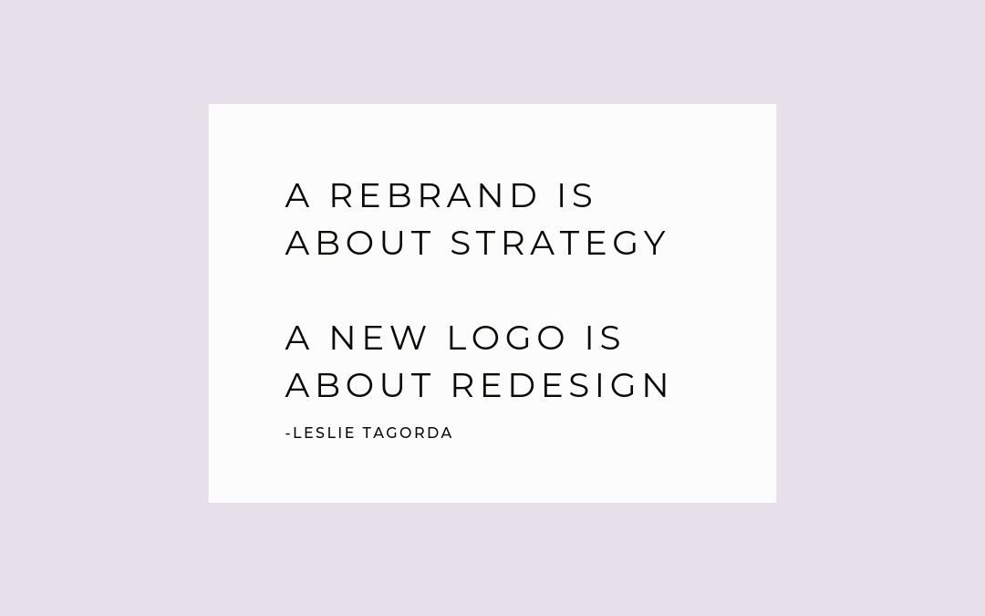 A rebrand is about strategy. A new logo is about redesign