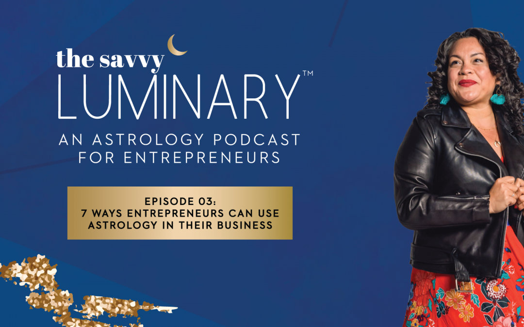 Episode 03: 7 Ways Entrepreneurs Can Use Astrology in Their Business
