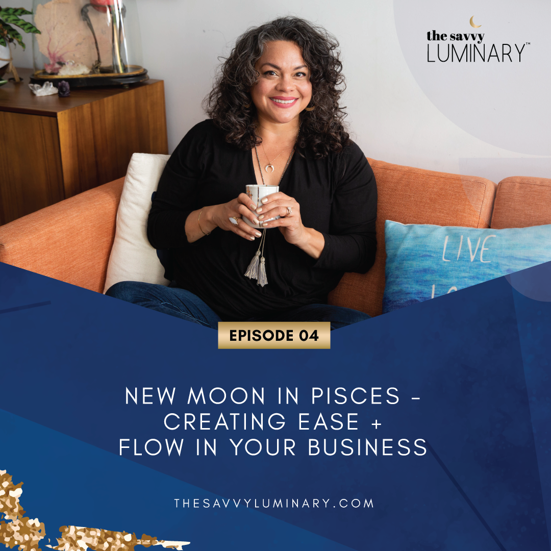 Episode 05: New Moon in Pisces – creating ease + flow in your business