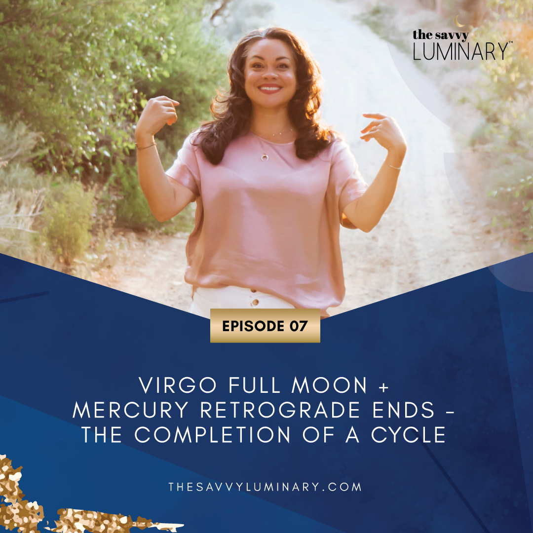 Episode 07: Virgo Full Moon + Mercury Retrograde Ends – The Completion of a Cycle