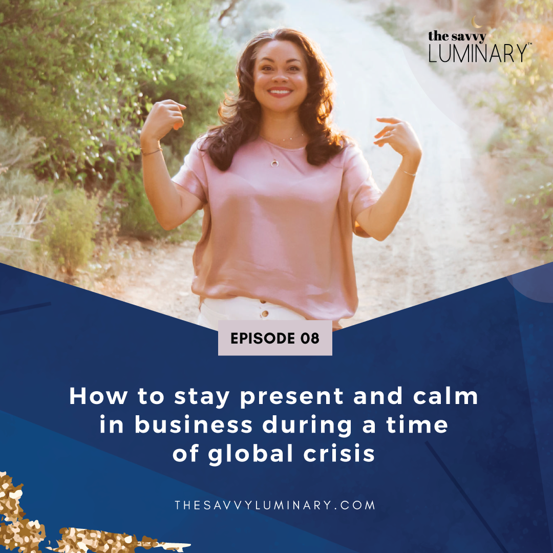 Episode 08: How to stay present and calm in business during a time of global crisis