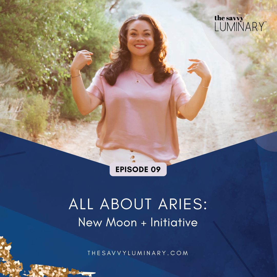 Episode 09: All about Aries: New Moon + Initiative