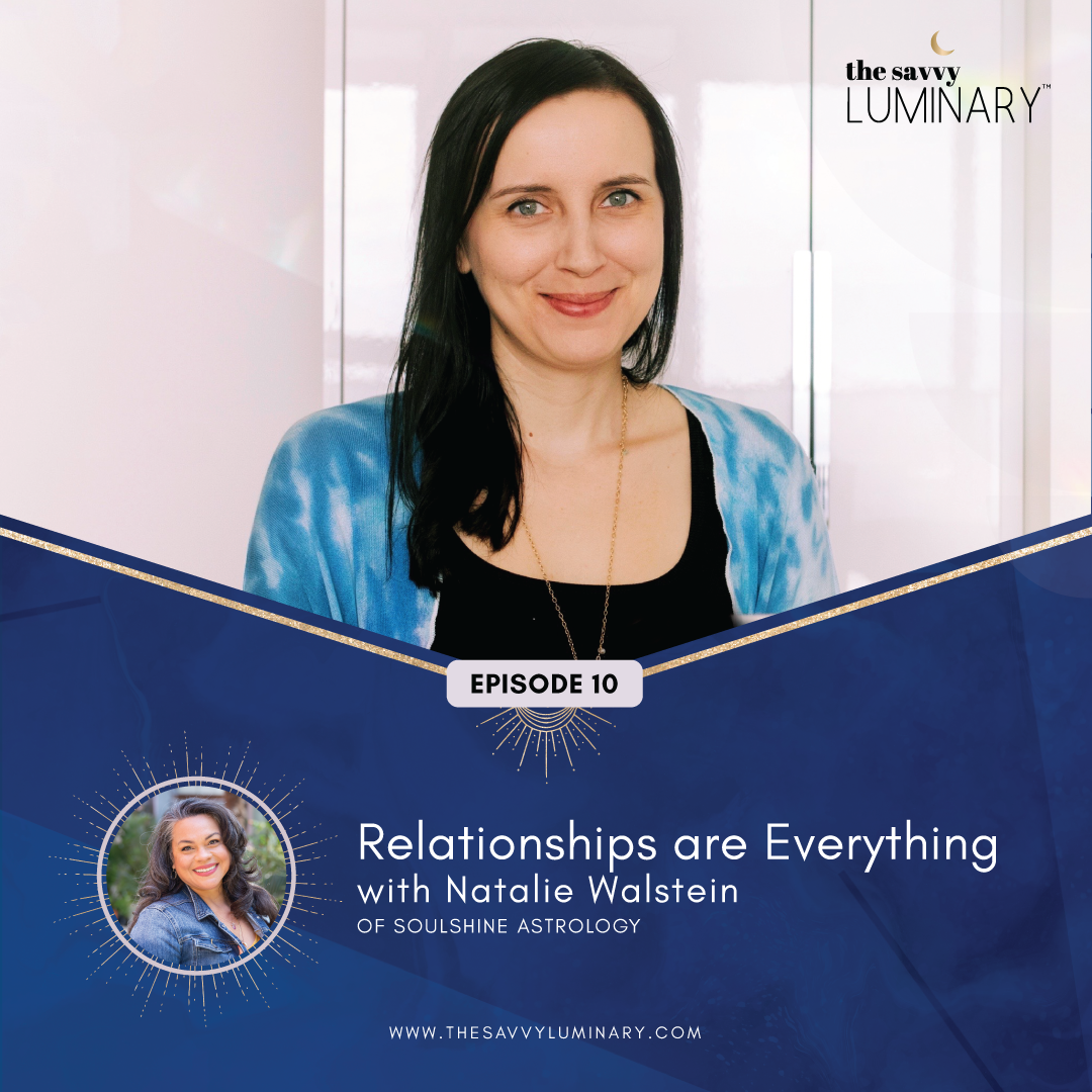 Episode 10: Relationships Are Everything with Natalie Walstein of Soulshine Astrology