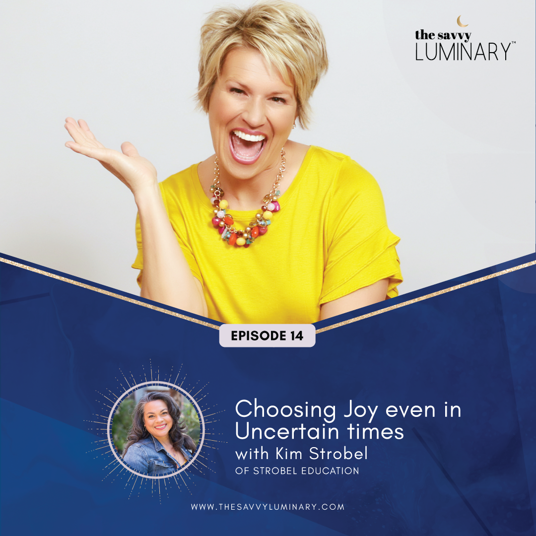 Episode 14: Choosing Joy even in Uncertain times with Kim Strobel
