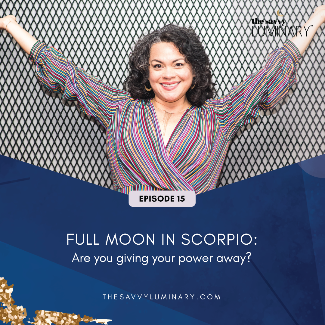 Episode 15: Full Moon in Scorpio: Are you giving your power away
