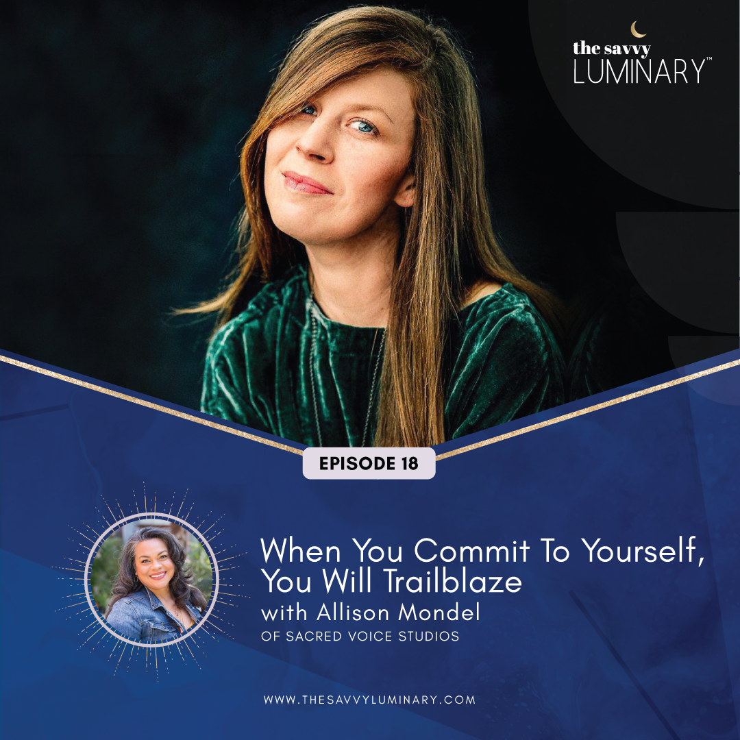 Episode 18: When You Commit to Yourself, You Will Trailblaze with Allison Mondel