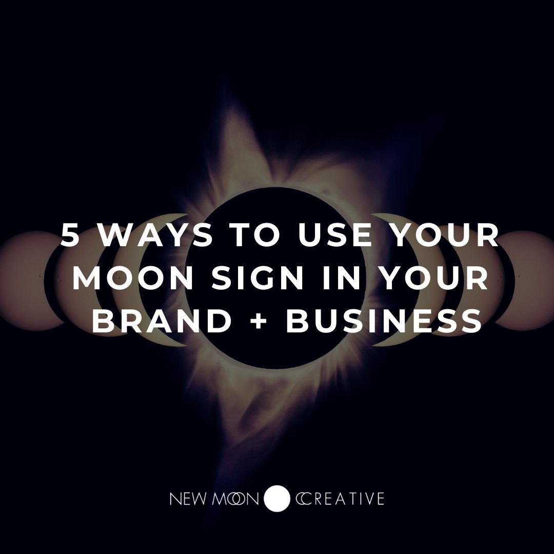 5 Moon Sign Meanings in Your Business or Brand