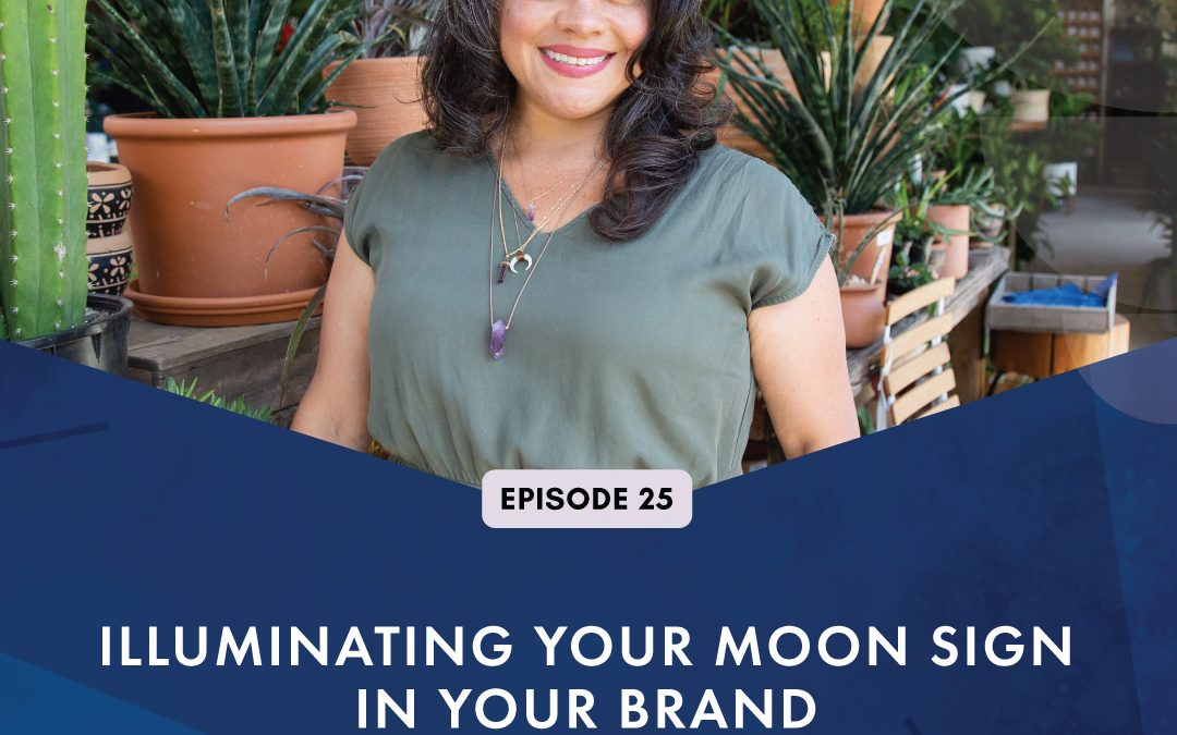 Episode 25: Illuminating Your Moon Sign in Your Brand