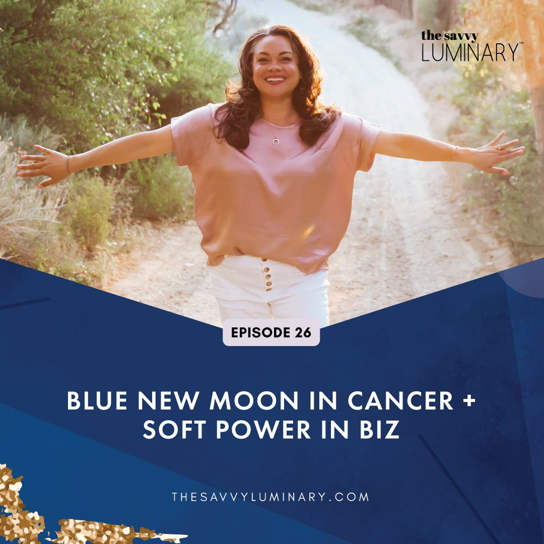 Episode 26: Blue New Moon in Cancer + Soft Power in Biz