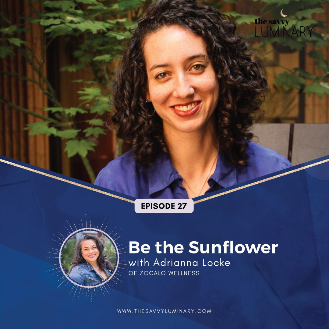 Episode 27: Be The Sunflower with Adrianna Locke