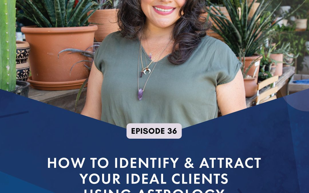 Episode 36: How To Identify and Attract Your Ideal Clients Using Astrology