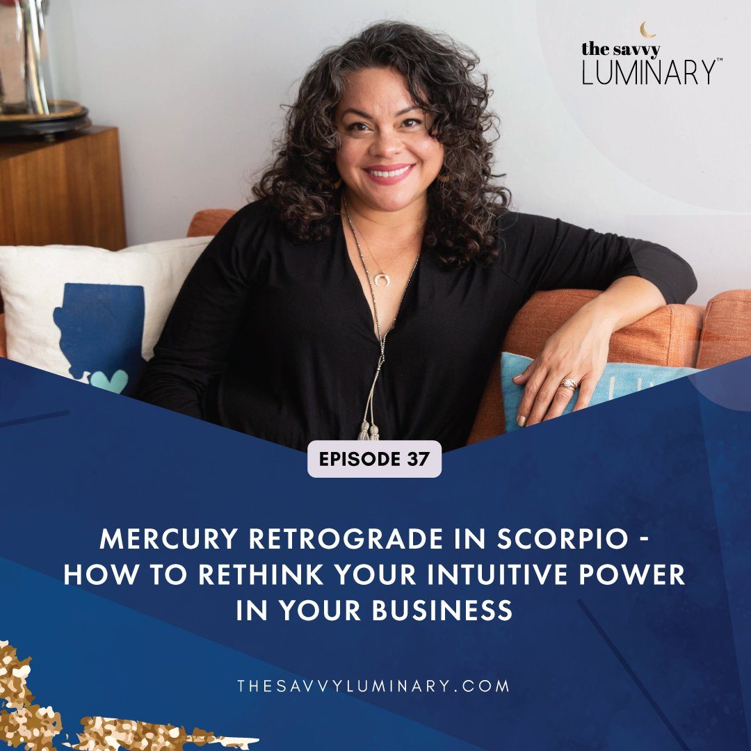 Episode 37: Mercury Retrograde in Scorpio – How to Rethink Your Intuitive Power in your Business