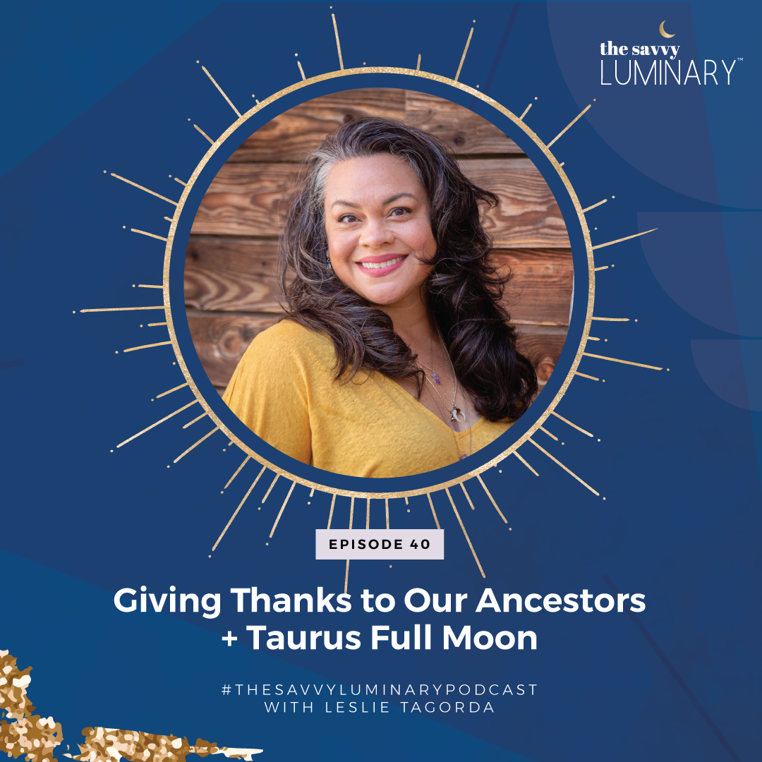Episode 40: Giving Thanks to our Ancestors + Taurus Full Moon