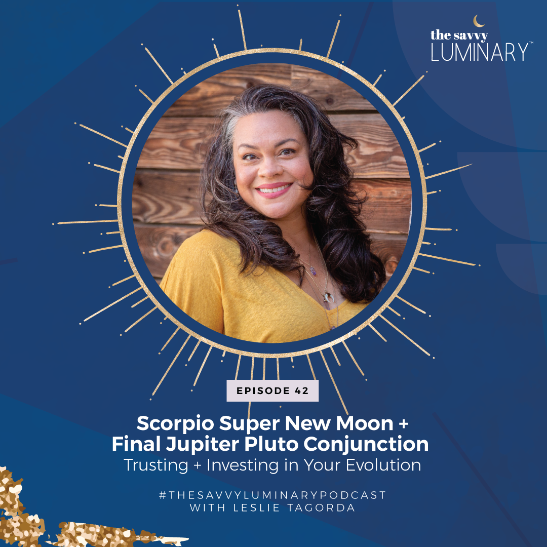 Episode 42: Scorpio Super New Moon + Final Jupiter Pluto Conjunction – Trusting to Invest in Your Evolution