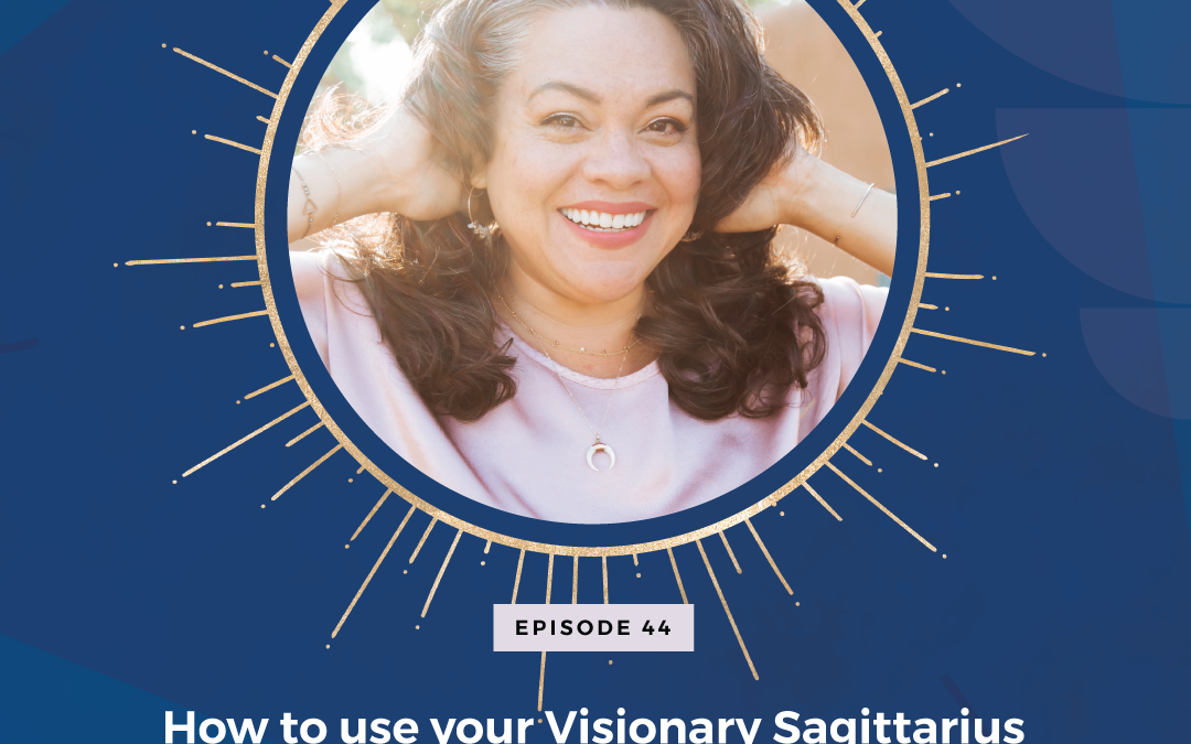 Episode 44: How to use your Visionary Sagittarius energy to expand your biz
