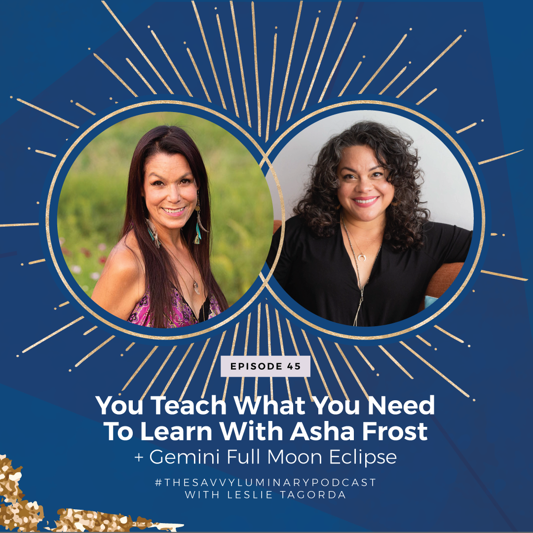 Episode 45: You teach what you need to learn with Asha Frost and Gemini Full Moon Eclipse