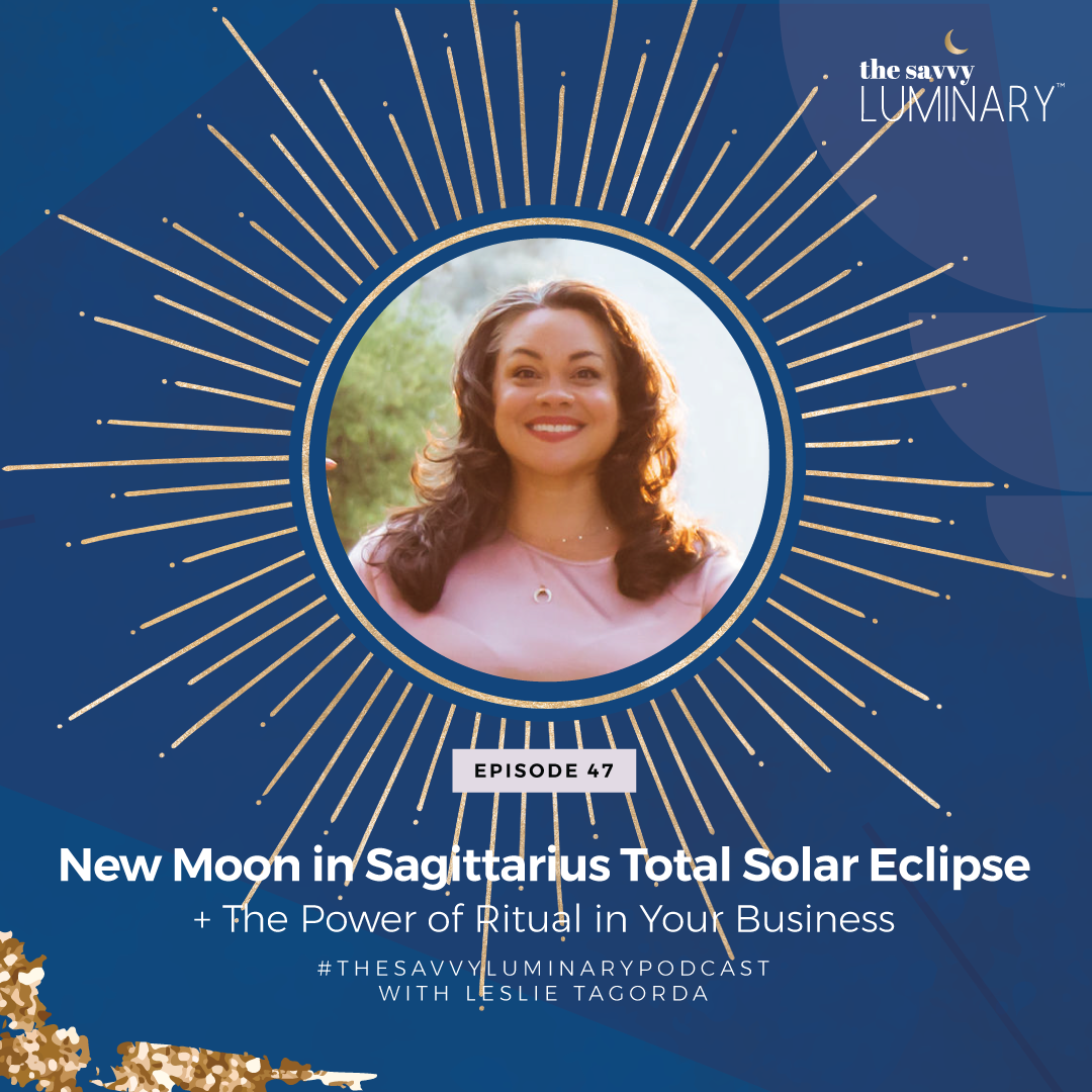 Episode 47: New Moon in Sagittarius Total Solar Eclipse + The Power of Ritual in Your Business