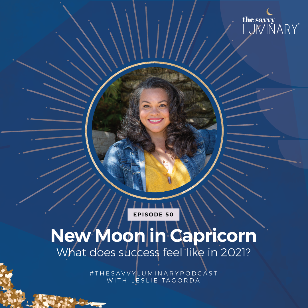 Episode 50: New Moon in Capricorn – What does success feel like in 2021?