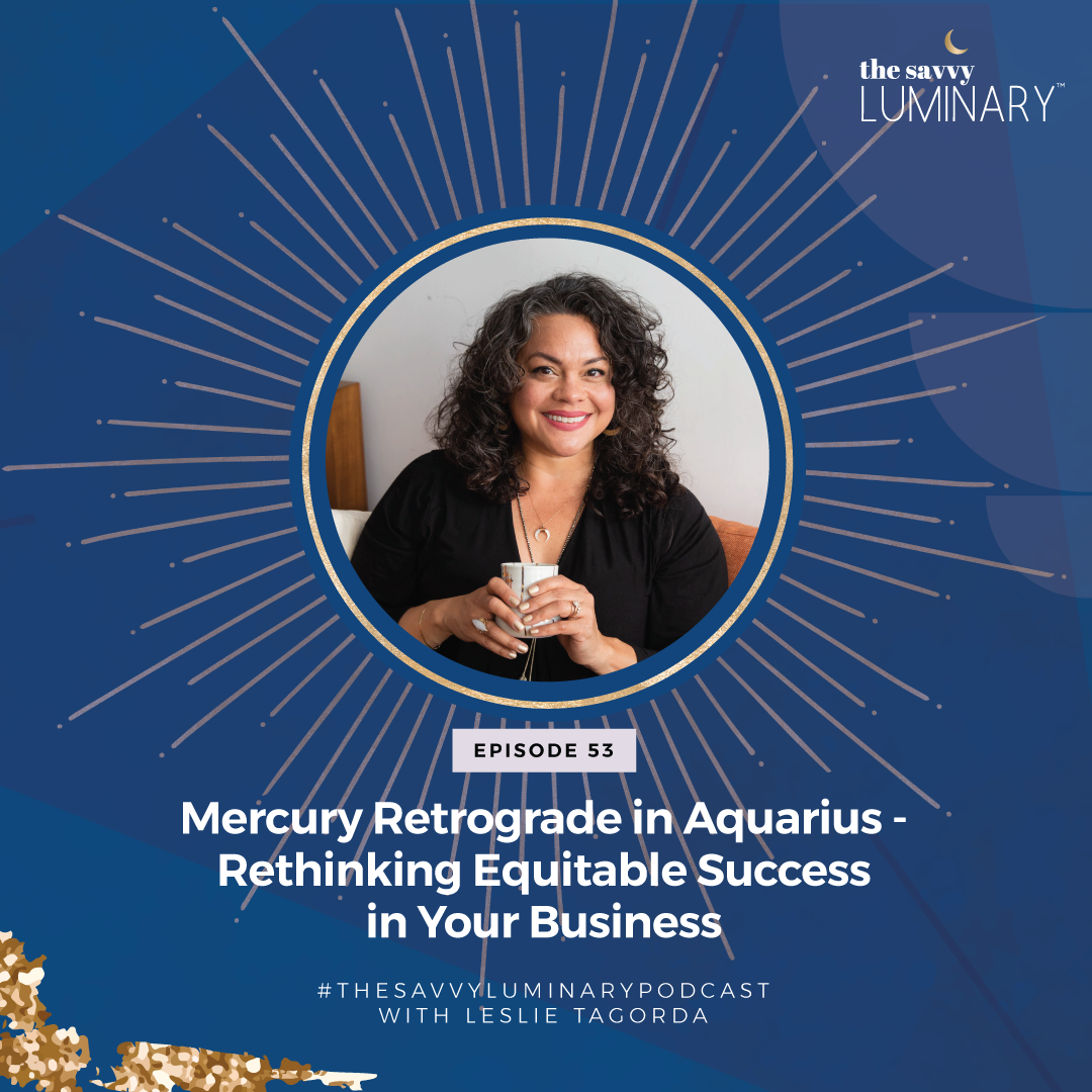 Episode 53: Mercury Retrograde in Aquarius – Rethinking Equitable Success in Your Business
