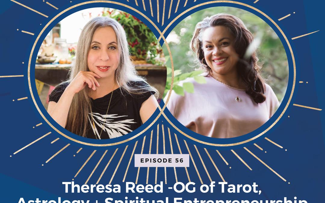 Episode 56: Theresa Reed – OG of Tarot, Astrology and Spiritual Entrepreneurship