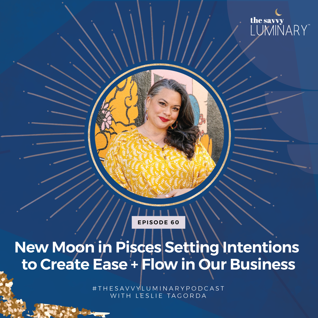 Episode 60: New Moon in Pisces Setting Intentions to Create Ease + Flow in Our Business