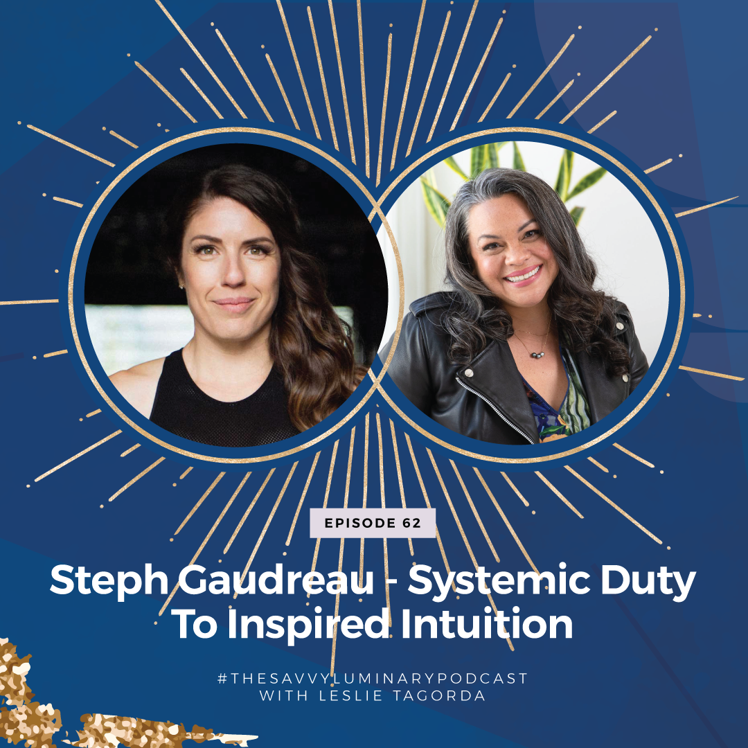 Episode 62: Steph Gaudreau – Systemic Duty to Inspired Intuition