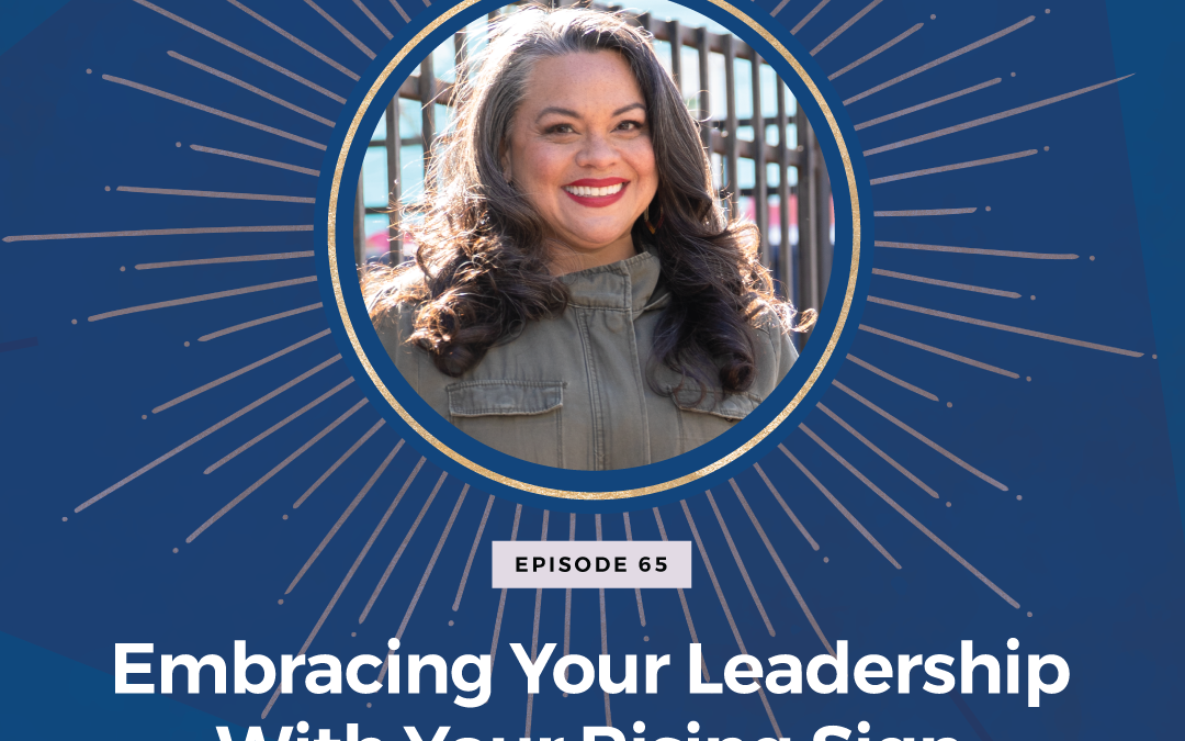 Episode 65: Embracing Your Leadership With Your Rising Sign
