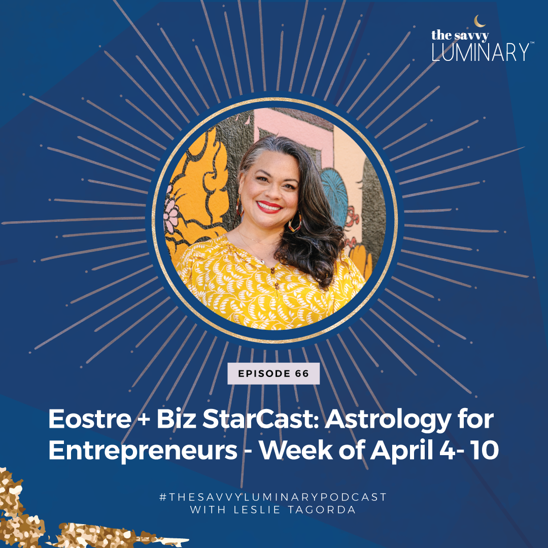 Episode 66: Eostre + Biz StarCast: Astrology for Entrepreneurs – Week of April 4- 10
