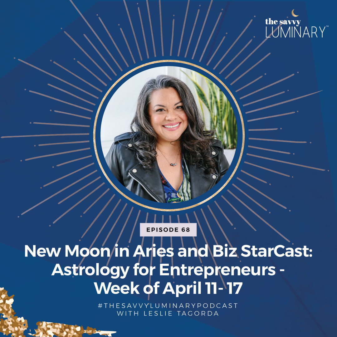 Episode 68: New Moon in Aries and Biz StarCast: Astrology for Entrepreneurs – Week of April 11- 17