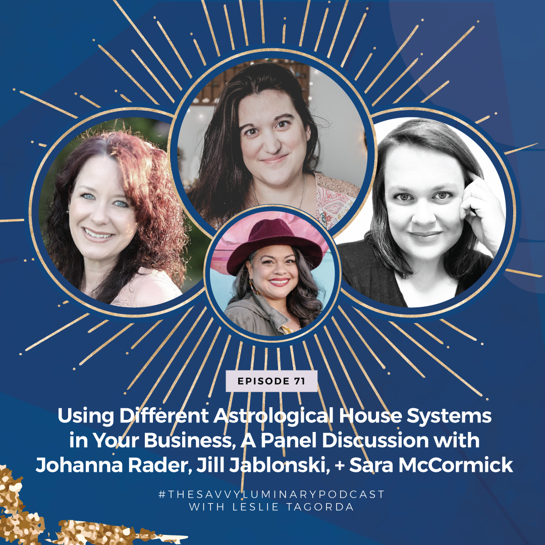Episode 71: Using Different Astrological House Systems in Your Business, A Panel Discussion with Johanna Rader, Jill Jablonski, + Sara McCormick