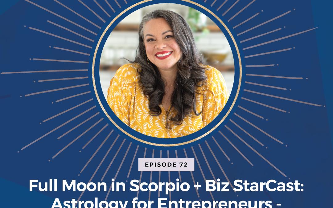 Full Moon in Scorpio + Biz StarCast: Astrology for Entrepreneurs – Week of April 25- May 1