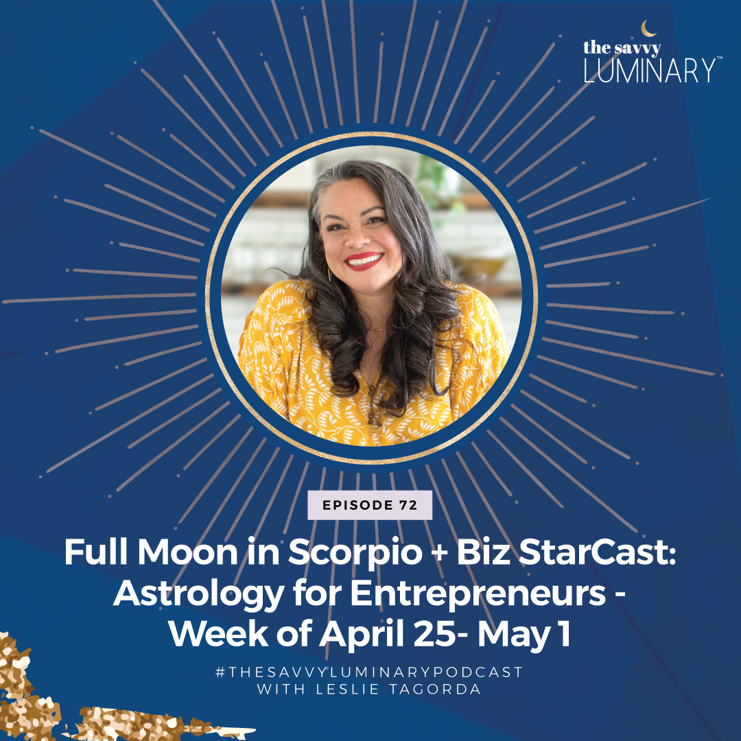 Full Moon in Scorpio + Biz StarCast: Astrology for Entrepreneurs – Week of April 25- May 1