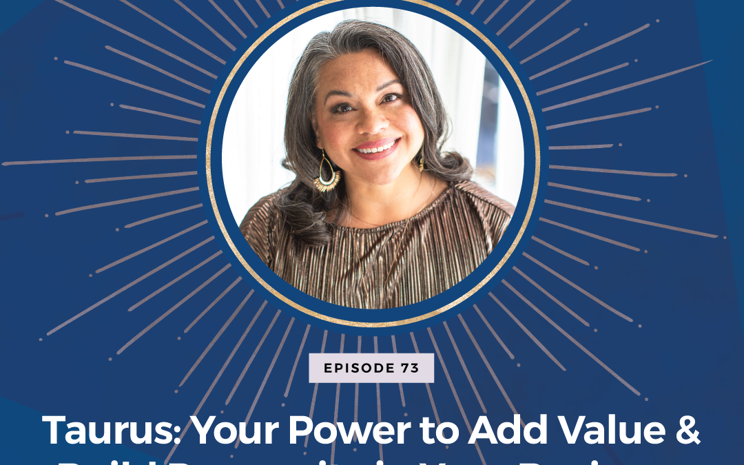 Episode 73: Taurus: Your Power to Add Value and Build Prosperity in Your Business