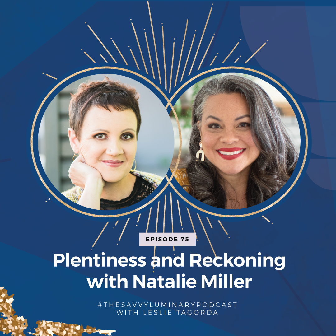 Episode 75: Plentiness and Reckoning with Natalie Miller