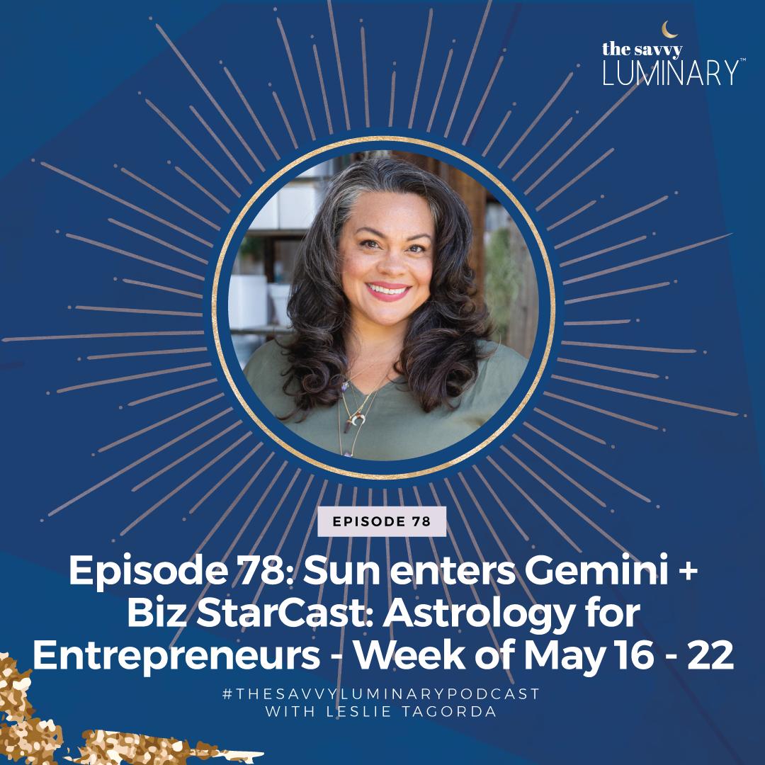 Episode 78: Sun enters Gemini + Biz StarCast: Astrology for Entrepreneurs – Week of May 16 – 22