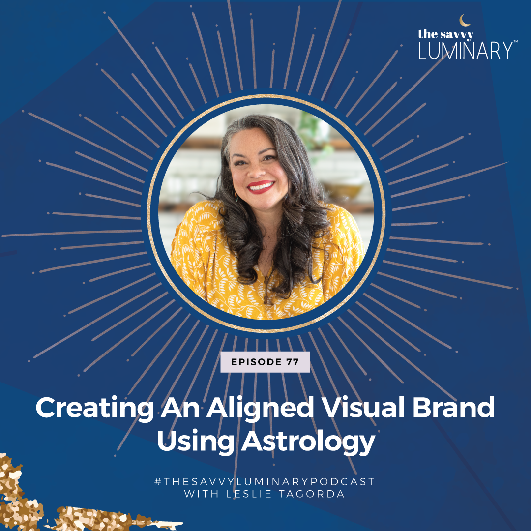 Episode 77: Creating an Aligned Visual Brand Using Astrology