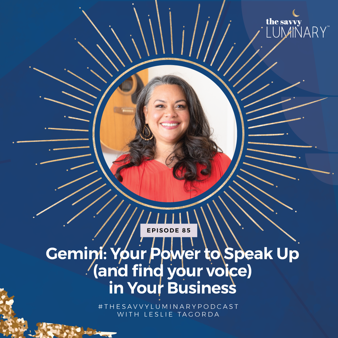 Episode 85: Gemini: Your Power to Speak Up (and find your voice) in Your Business