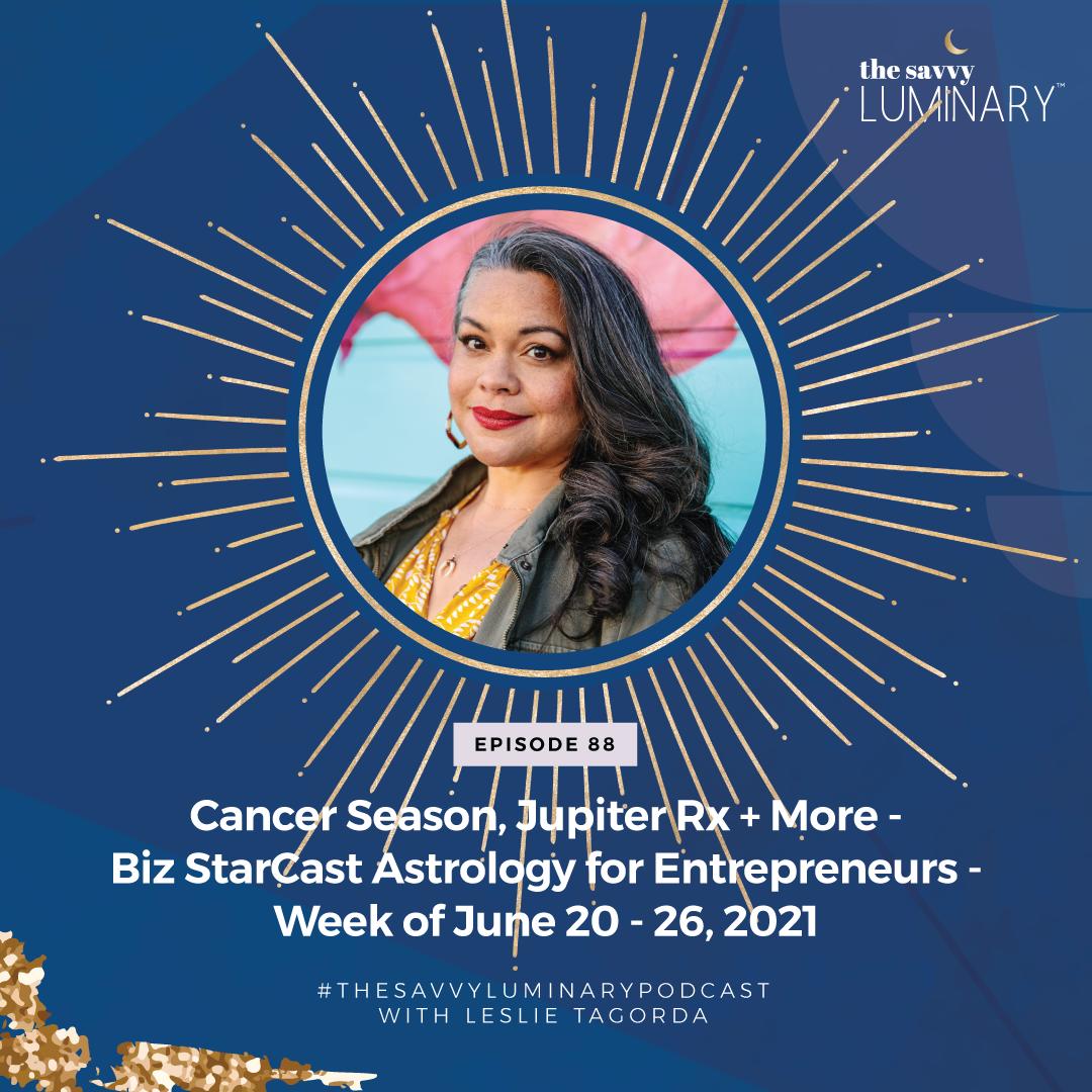Episode 88: Cancer Season, Jupiter Rx + More – Biz StarCast Astrology for Entrepreneurs – Week of June 20 – 26, 2021