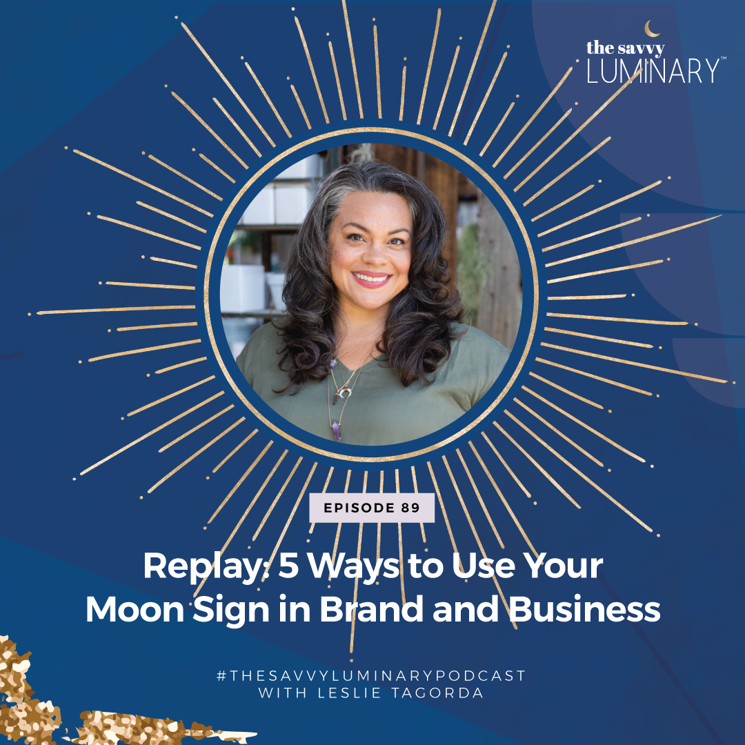 Episode 89: Replay: 5 Ways to Use Your Moon Sign in Brand and Business