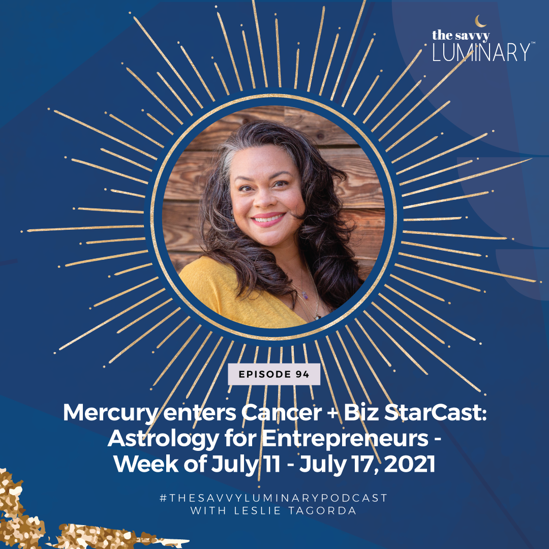 Episode 94: Mercury enters Cancer + Biz StarCast: Astrology for Entrepreneurs – Week of July 11 – July 17, 2021