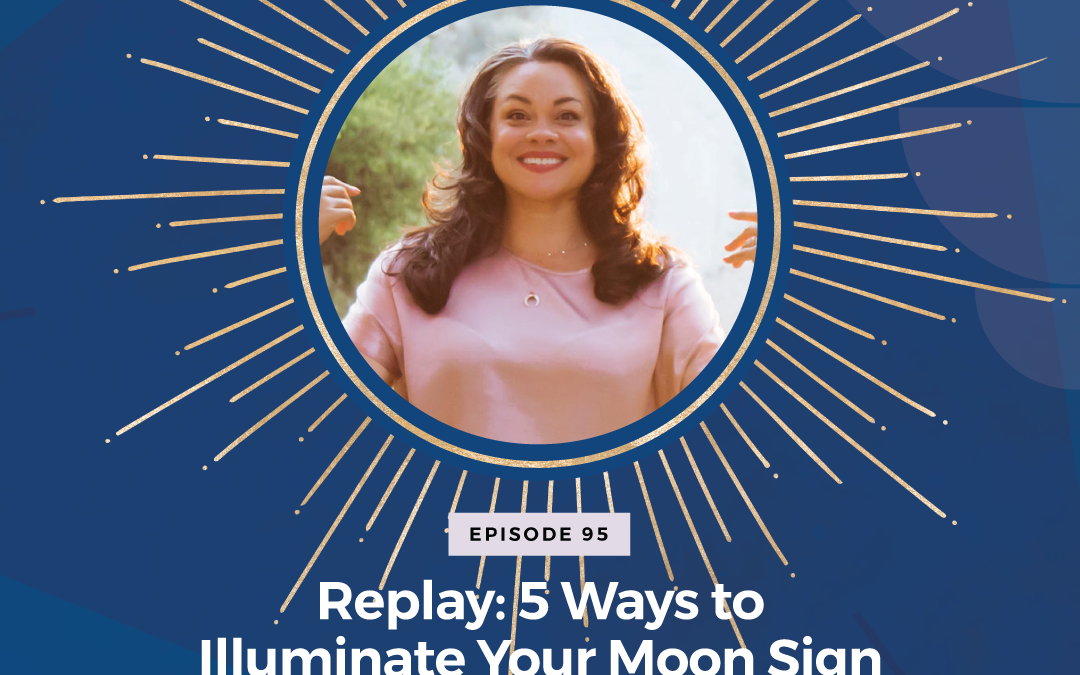 Episode 95: Replay – 5 Ways to Illuminate Your Moon Sign in Your Business