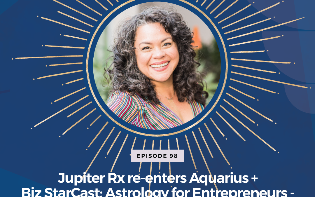 Episode 98: Jupiter Rx re-enters Aquarius + Biz StarCast: Astrology for Entrepreneurs – Week of July 25 – 31, 2021
