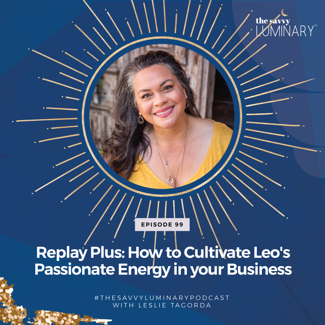 Episode 99: Replay Plus: How to Cultivate Leo's Passionate Energy in your Business