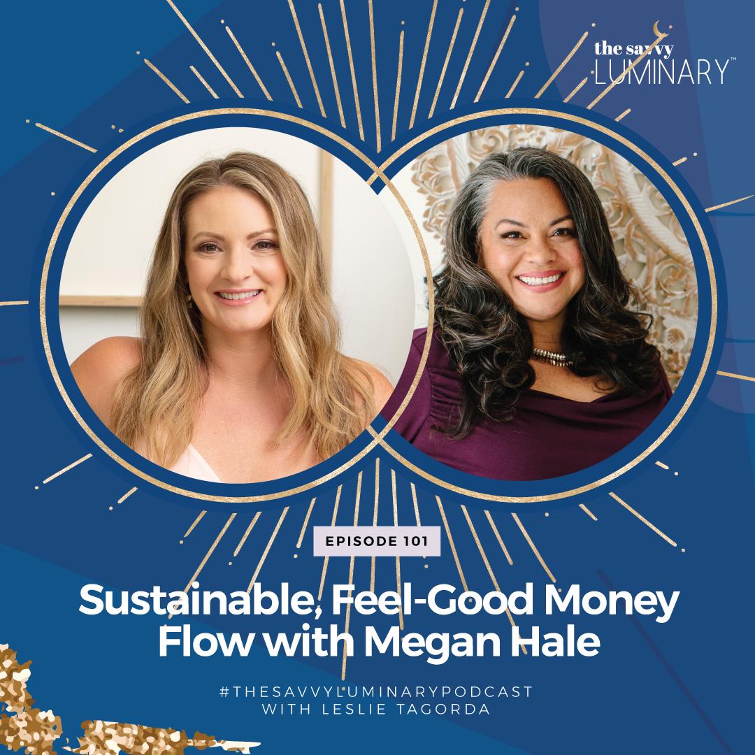 Episode 101: Sustainable, Feel-Good Money Flow with Megan Hale