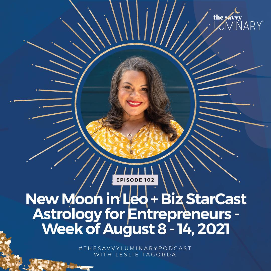 Episode 102: New Moon in Leo + Biz StarCast Astrology for Entrepreneurs – Week of August 8 – 14, 2021