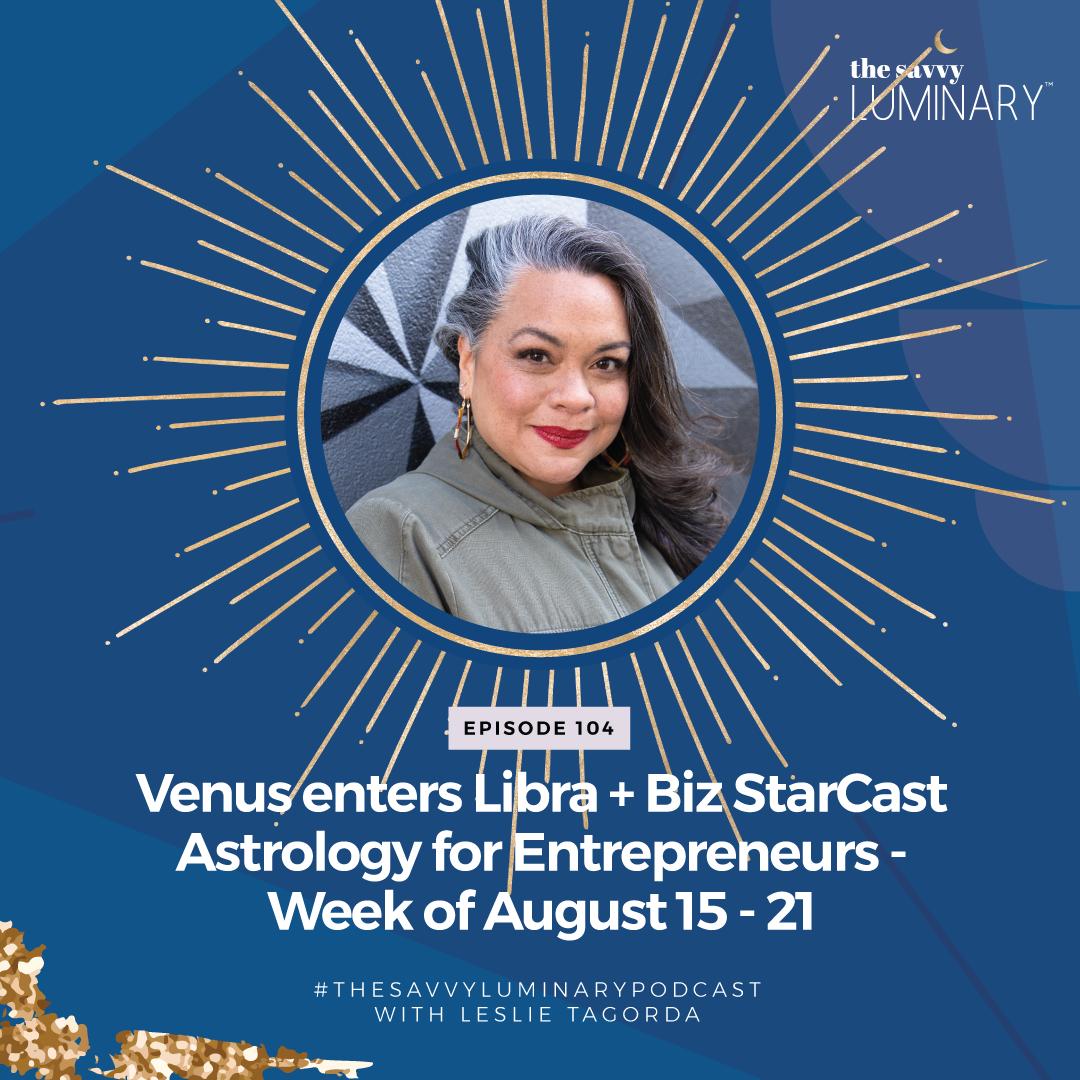 Episode 104: Sun enters Virgo + Biz StarCast Astrology for Entrepreneurs – Week of August 22-28